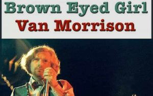 Brown Eyed Girl- Van Morrison