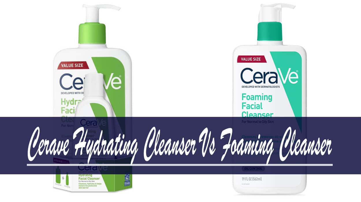 cerave foaming cleanser vs hydrating cleanser