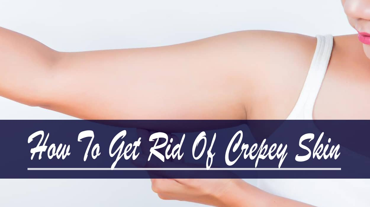 how to get rid of crepey skin on upper arms