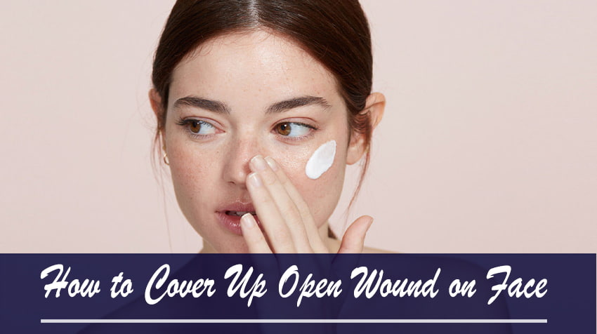 How to Cover Up Open Wound on Face