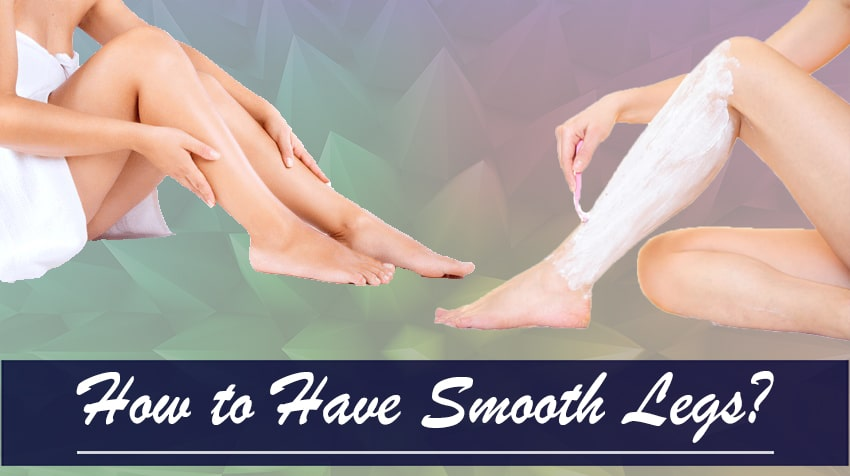 how to make legs smooth and flawless