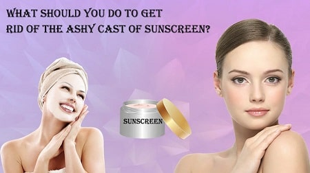 how to get rid of white cast from sunscreen